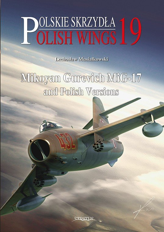Polish Wings No. 19 Mikoyan Gurevich MiG-17 and Polish Versions