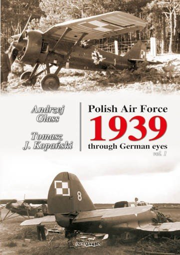 POLISH AIR FORCE 1939 THROUGH GERMAN EYES VOL. I