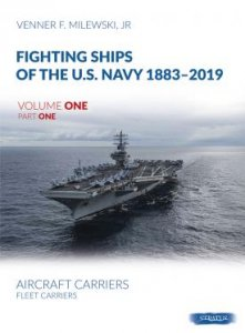 Fighting Ships of the U.S. Navy 1883-2019, Volume One Part One Aircraft Carries. Fleet Carriers